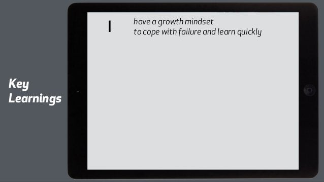 I have a growth mindset  to cope with failure and learn quickly  Key  Learnings