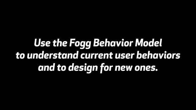 Fogg Behavior Model  ©2014 BJ Fogg  For permissions, contact BJ Fogg  http://www.behaviormodel.org/