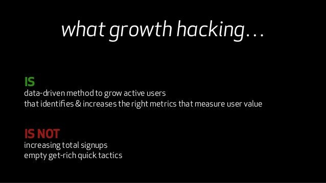 IS  what growth hacking…  data-driven method to grow active users  that identifies & increases the right metrics that meas...