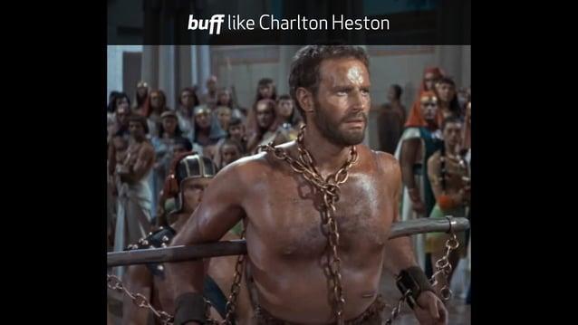 buff like Charlton Heston