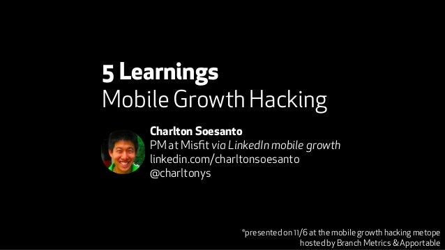 5 Learnings  Mobile Growth Hacking  Charlton Soesanto  PM at Misfit via LinkedIn mobile growth  linkedin.com/charltonsoesa...