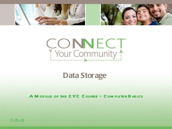 Data Storage <ul><li>A Module of the CYC Course – Computer Basics </li></ul>7-19-10
