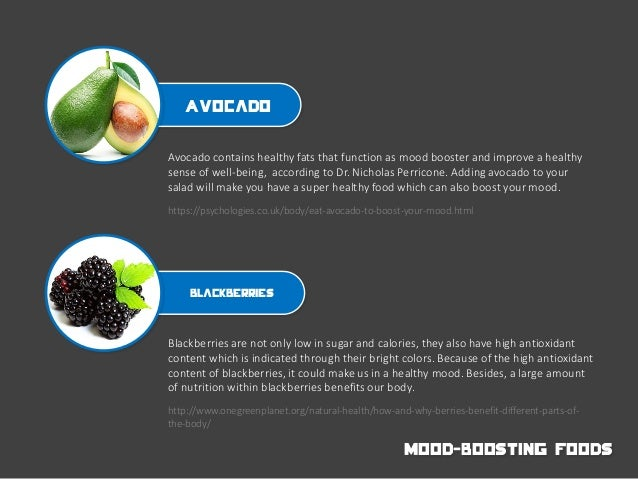 Avocado Blackberries Avocado contains healthy fats that function as mood booster and improve a healthy sense of well-being...