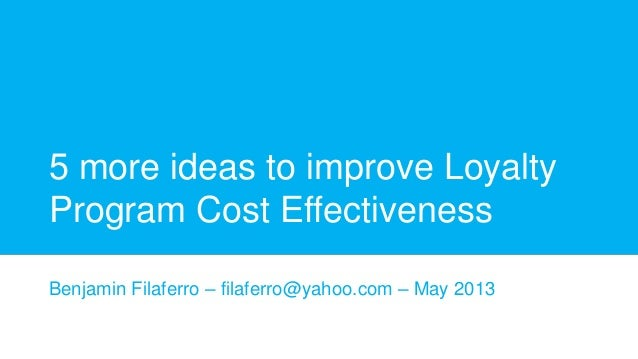 5 more ideas to improve Loyalty Program Cost Effectiveness Benjamin Filaferro – filaferro@yahoo.com – May 2013