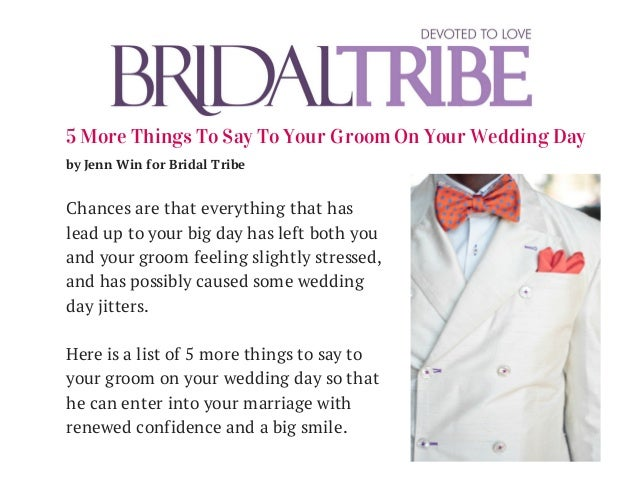 5 More Things To Say To Your Groom On Your Wedding Day by Jenn Win for Bridal Tribe Chances are that everything that has l...