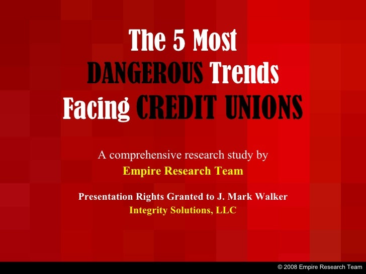 The 5 Most DANGEROUS   Trends Facing   CREDIT UNIONS A comprehensive research study by Empire Research Team Presentation R...