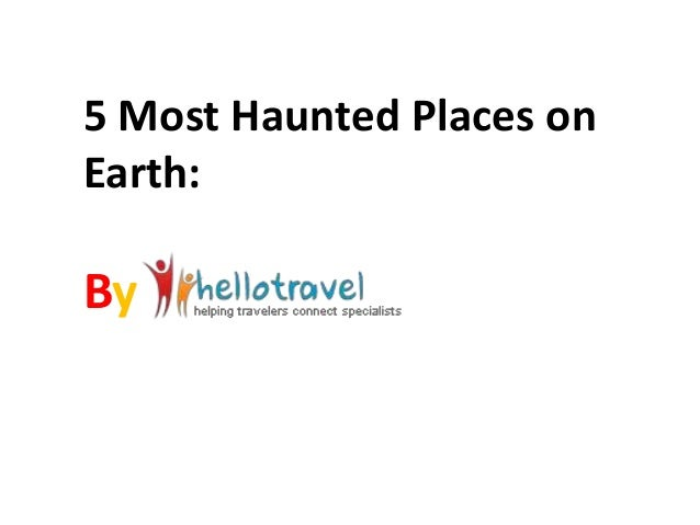 5 Most Haunted Places on Earth: By