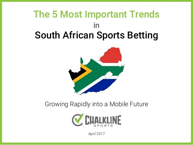 Growing Rapidly into a Mobile Future April 2017 The 5 Most Important Trends in South African Sports Betting