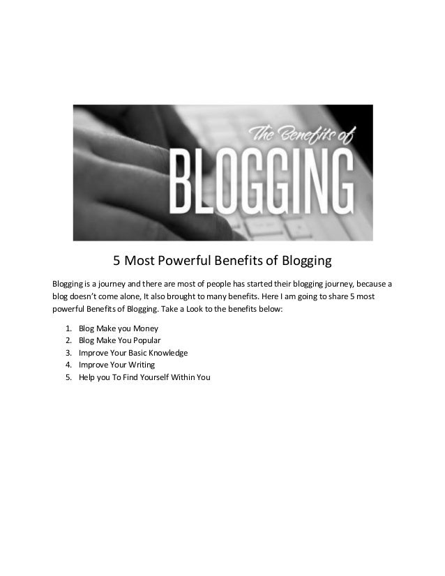 5 Most Powerful Benefits of Blogging Blogging is a journey and there are most of people has started their blogging journey...