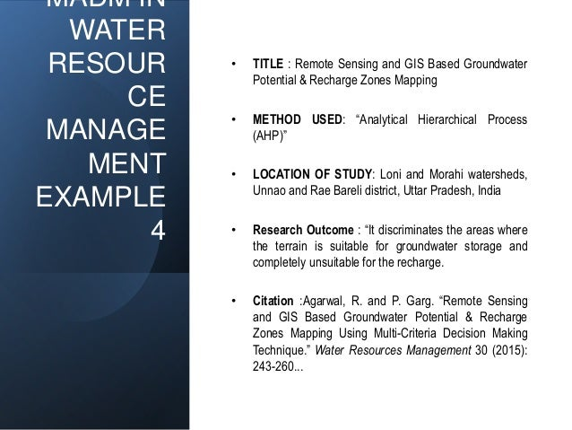 MADM IN WATER RESOUR CE MANAGE MENT EXAMPLE 4 • TITLE : Remote Sensing and GIS Based Groundwater Potential & Recharge Zone...