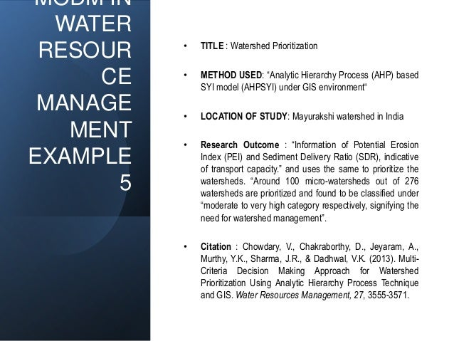 """MODM IN WATER RESOUR CE MANAGE MENT EXAMPLE 5 • TITLE : Watershed Prioritization • METHOD USED: """"Analytic Hierarchy Proces..."""