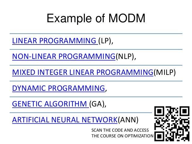 Example of MODM LINEAR PROGRAMMING (LP), NON-LINEAR PROGRAMMING(NLP), MIXED INTEGER LINEAR PROGRAMMING(MILP) DYNAMIC PROGR...