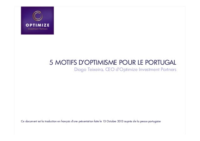 5 MOTIFS D'OPTIMISME POUR LE PORTUGAL Diogo Teixeira, CEO d'Optimize Investment Partners  Ce document est la traduction en...