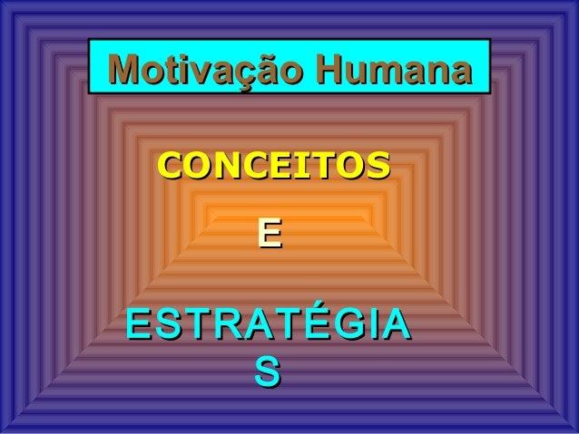 Motivação HumanaMotivação Humana CONCEITOSCONCEITOS EE ESTRATÉGIAESTRATÉGIA SS