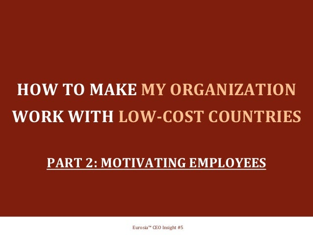 HOW  TO  MAKE  MY  ORGANIZATION   WORK  WITH  LOW-‐COST  COUNTRIES        PART  2:  ...
