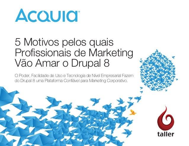 5 Motivos pelos quais Profissionais de Marketing Vão Amar o Drupal 8 O Poder, Facilidade de Uso e Tecnologia de Nível Empr...