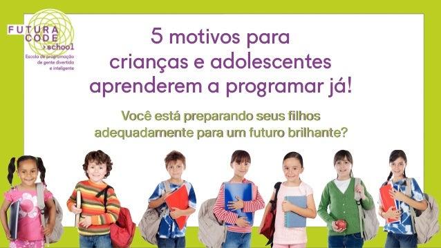 5 motivos para  crianças e adolescentes aprenderem a programar já! Você está preparando seus filhos  adequadamente para um...