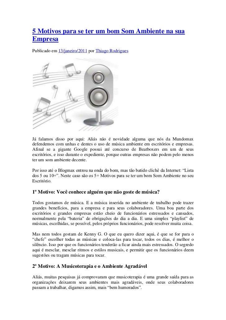 5 Motivos para se ter um bom Som Ambiente na suaEmpresaPublicado em 13/janeiro/2011 por Thiago RodriguesJá falamos disso p...