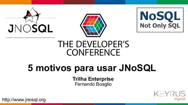 Globalcode – Open4education http://www.jnosql.org 5 motivos para usar JNoSQL Trilha Enterprise Fernando Boaglio
