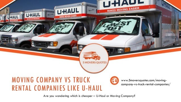 Moving Company VS Truck Rental Companies Like Uhaul Amazing Uhaul Rental Quote