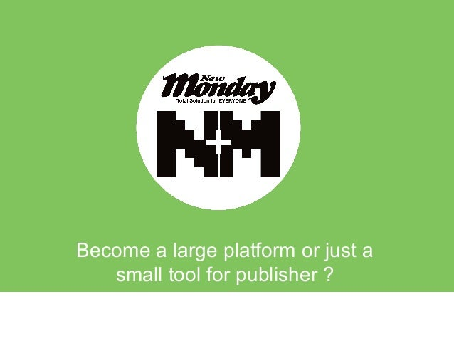 Become a large platform or just asmall tool for publisher ?