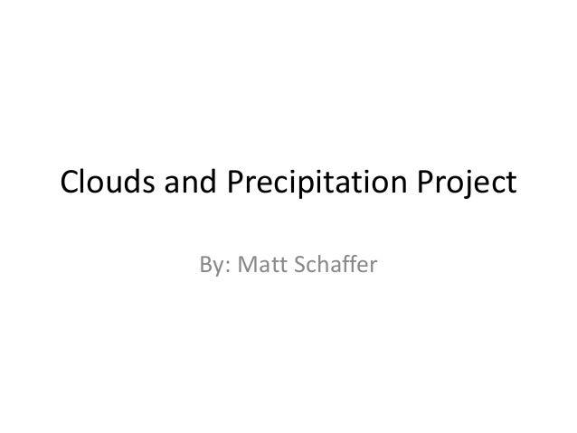 Clouds and Precipitation Project By: Matt Schaffer
