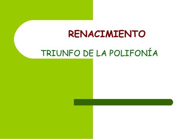 RENACIMIENTO TRIUNFO DE LA POLIFONÍA