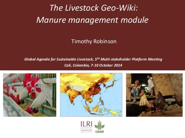 The Livestock Geo-Wiki:  Manure management module  Timothy Robinson  Global Agenda for Sustainable Livestock, 5TH Multi-st...