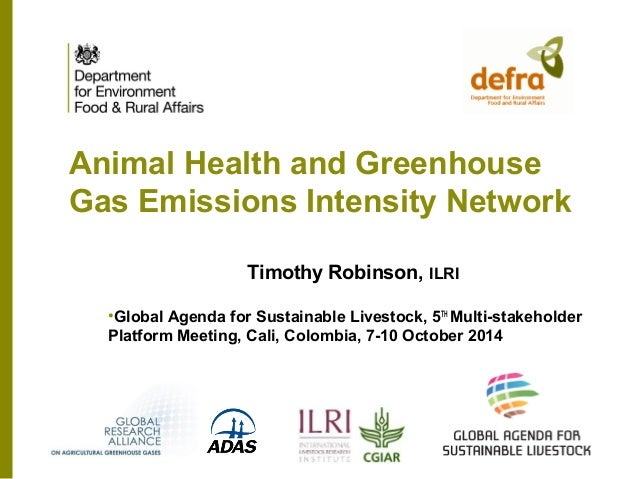 Animal Health and Greenhouse  Gas Emissions Intensity Network  Timothy Robinson, ILRI  •Global Agenda for Sustainable Live...