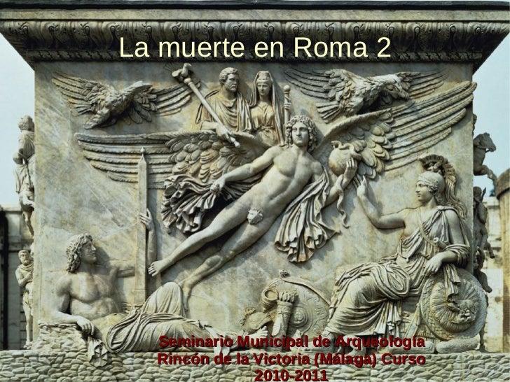 La muerte en Roma 2 Seminario Municipal de Arqueología Rincón de la Victoria (Málaga) Curso 2010-2011