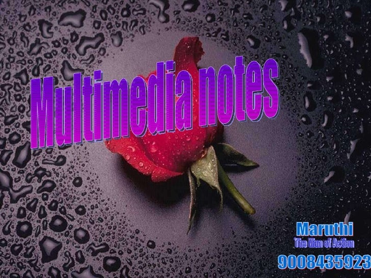 Multimedia notes Maruthi 9008435923 The Man of Action