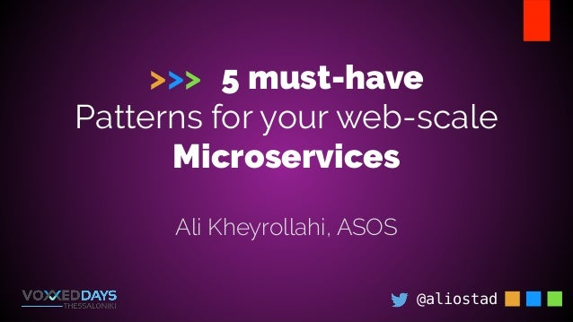 >>> 5 must-have Patterns for your web-scale Microservices @aliostad Ali Kheyrollahi, ASOS