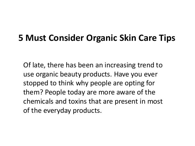 5 Must Consider Organic Skin Care Tips Of late, there has been an increasing trend to use organic beauty products. Have yo...