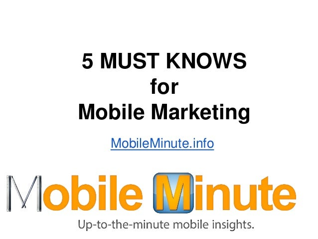 5 MUST KNOWS       forMobile Marketing   MobileMinute.info