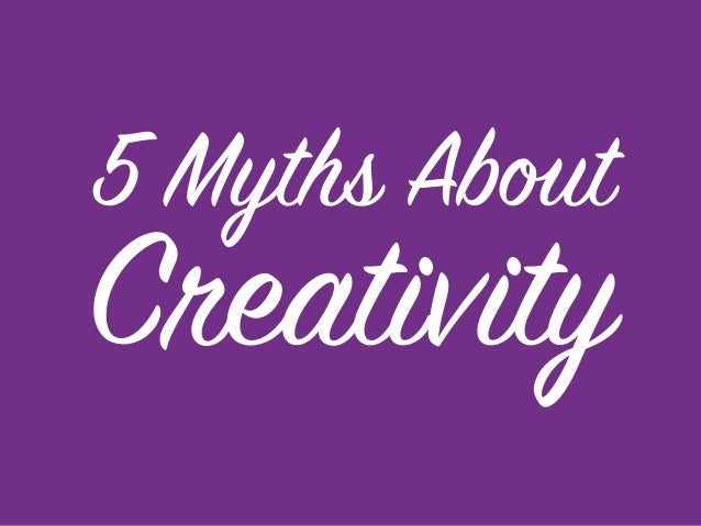5 Myths About Creativity