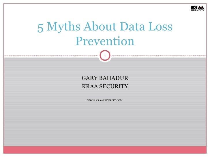 GARY BAHADUR KRAA SECURITY WWW.KRAASECURITY.COM 5 Myths About Data Loss Prevention