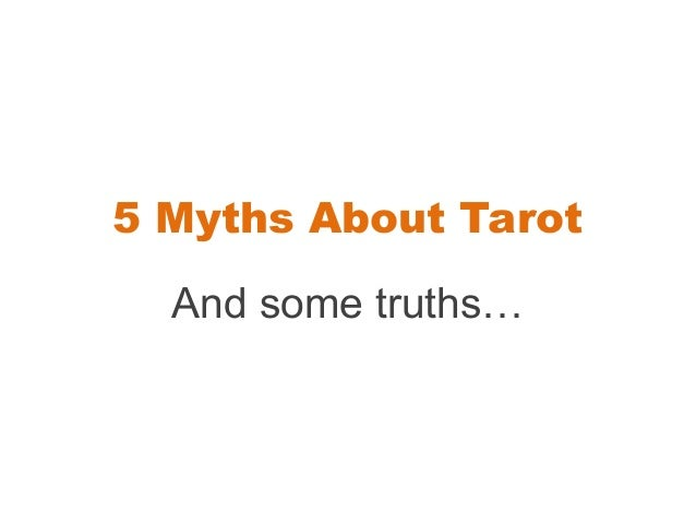 5 Myths About Tarot  And some truths…