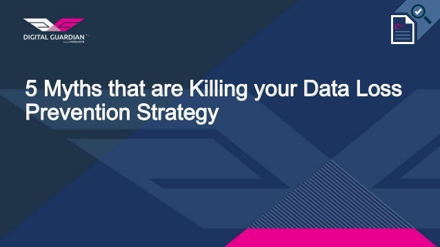 5 Myths that are Killing your Data Loss Prevention Strategy