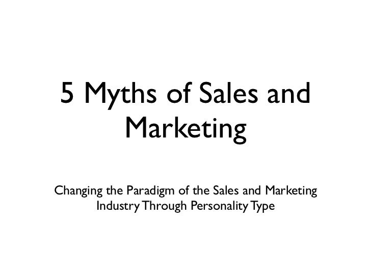 5 Myths of Sales and     MarketingChanging the Paradigm of the Sales and Marketing       Industry Through Personality Type