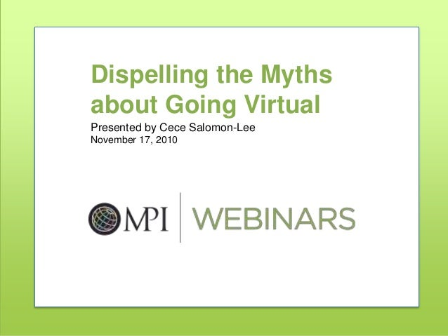 Dispelling the Myths about Going Virtual Presented by Cece Salomon-Lee November 17, 2010