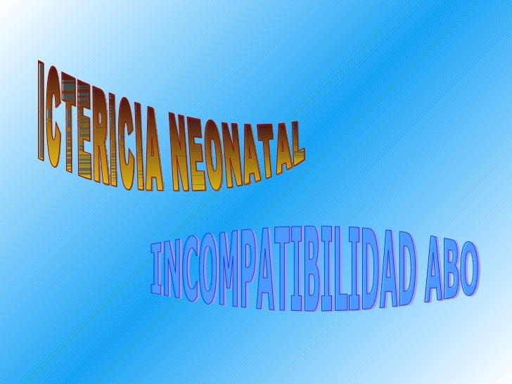 ICTERICIA NEONATAL INCOMPATIBILIDAD ABO