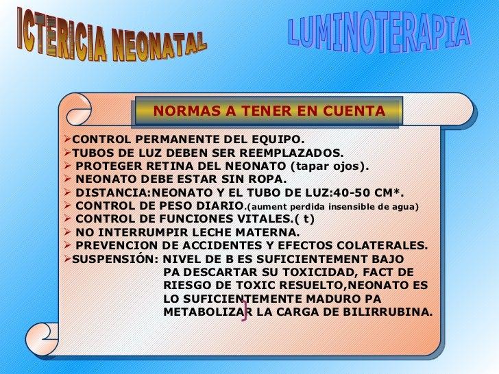ICTERICIA NEONATAL LUMINOTERAPIA <ul><li>CONTROL PERMANENTE DEL EQUIPO. </li></ul><ul><li>TUBOS DE LUZ DEBEN SER REEMPLAZA...