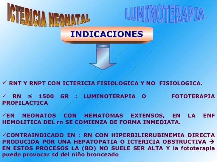 <ul><li>RNT Y RNPT CON ICTERICIA FISIOLOGICA Y NO  FISIOLOGICA. </li></ul><ul><li>RN ≤ 1500 GR : LUMINOTERAPIA O  FOTOTERA...
