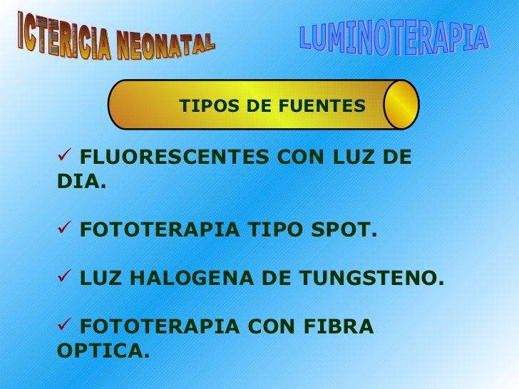 ICTERICIA NEONATAL LUMINOTERAPIA <ul><li>FLUORESCENTES CON LUZ DE DIA. </li></ul><ul><li>FOTOTERAPIA TIPO SPOT. </li></ul>...