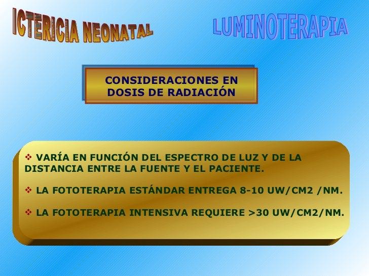 ICTERICIA NEONATAL LUMINOTERAPIA <ul><li>VARÍA EN FUNCIÓN DEL ESPECTRO DE LUZ Y DE LA  </li></ul><ul><li>DISTANCIA ENTRE L...