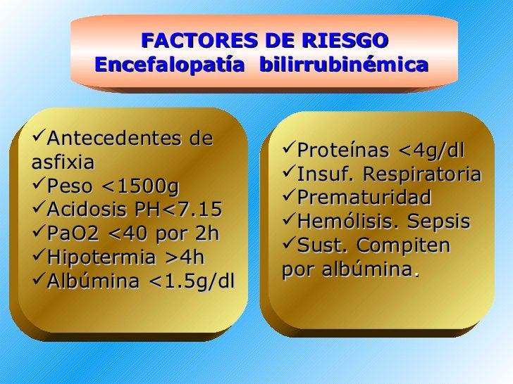 FACTORES DE RIESGO Encefalopatía  bilirrubinémica   <ul><li>Antecedentes de </li></ul><ul><li>asfixia </li></ul><ul><li>Pe...