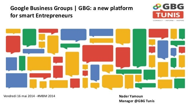 Vendredi 16 mai 2014 - #MBM 2014 Nader Yamoun Manager @GBG Tunis Google Business Groups | GBG: a new platform for smart En...
