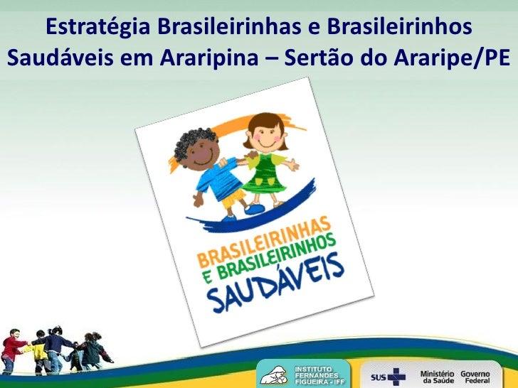 Estratégia Brasileirinhas e BrasileirinhosSaudáveis em Araripina – Sertão do Araripe/PE