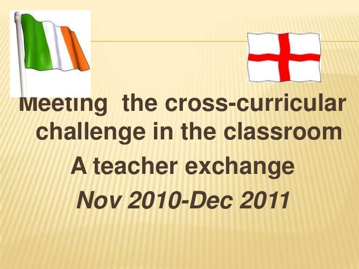 Meeting the cross-curricular challenge in the classroom    A teacher exchange    Nov 2010-Dec 2011