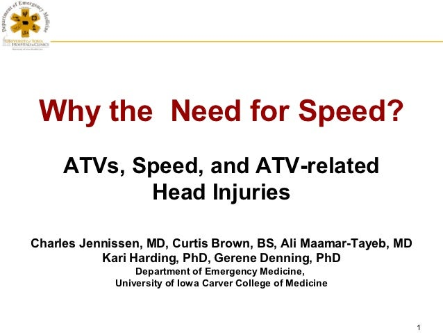 Why the Need for Speed?     ATVs, Speed, and ATV-related            Head InjuriesCharles Jennissen, MD, Curtis Brown, BS, ...